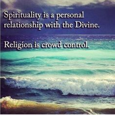 ...Spirituality is a personal relationship with the Divine. Religion is crowd control. l via - HigherPerspective.com