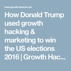 Growth Hacking: How Donald Trump used it with marketing to win the US elections Us Election 2016, Web Design, Growth Hacking, Online Marketing, Donald Trump, Mindset, Hacks, Infographic, Design Web
