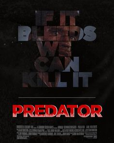 """Predator - """"If it bleeds, we can kill it"""" My all time favorite Arnold Schwarzenegger quote."""