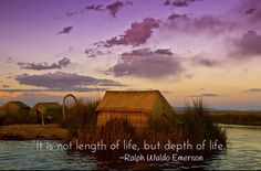 """It is not length of life, but depth of life.""  ~Ralph Waldo Emerson  #life #depth #qualitynotquantity #giving #compassion #sharing #empathy #volunteer #volunteerism #bethechange #motivate #motivational #inspire #inspirational #quote #Cuzco #Cusco #LakeTiticaca #RalphWaldoEmerson  http://goo.gl/ttn174"