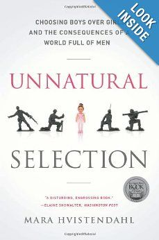 Unnatural Selection: Choosing Boys Over Girls, and the Consequences of a World Full of Men: Mara Hvistendahl: 9781610391511: Amazon.com: Books