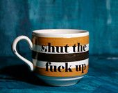 Sometimes you just need to give someone a steaming cup of STFU