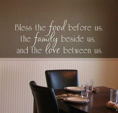 Quote for dining room: Bless the food before us, the family beside us, and the love between us. (wall décor)