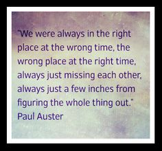 We were always in the right place at the wrong time..