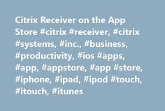 Citrix Receiver on the App Store #citrix #receiver, #citrix #systems, #inc., #business, #productivity, #ios #apps, #app, #appstore, #app #store, #iphone, #ipad, #ipod #touch, #itouch, #itunes http://jamaica.remmont.com/citrix-receiver-on-the-app-store-citrix-receiver-citrix-systems-inc-business-productivity-ios-apps-app-appstore-app-store-iphone-ipad-ipod-touch-itouch-itunes/  # Citrix Receiver Description Citrix Receiver lets you access your enterprise files, applications, and desktops to…