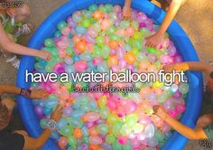 have a water balloon fight #bucketlist