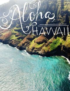 Aloha Hawaii  - need to add this to my photo of the Napali coast