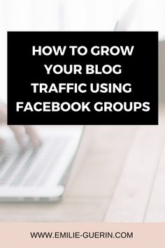 Facebook, social media, facebook groups, increase traffic, increase blog traffic, promote blog, grow audience, blog tips, social media tips,
