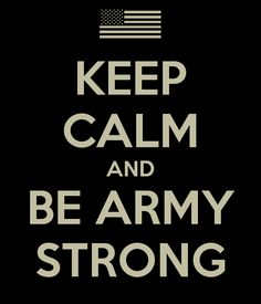 KEEP CALM AND BE ARMY STRONG - KEEP CALM AND CARRY ON Image Generator - brought to you by the Ministry of Information