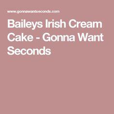 Baileys Irish Cream Cake - Gonna Want Seconds
