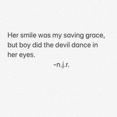 Image may contain: text that says 'Her smile was my saving grace but boy did the devil dance in her eyes. Devil Quotes, Sin Quotes, Grace Quotes, Short Quotes, Love Quotes, Chaos Quotes, Qoutes, Classy Girl Quotes, Her Smile Quotes