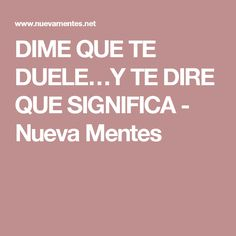 DIME QUE TE DUELE…Y TE DIRE QUE SIGNIFICA - Nueva Mentes