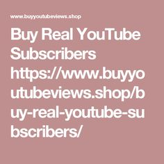 Buy Real YouTube Subscribers https://www.buyyoutubeviews.shop/buy-real-youtube-subscribers/
