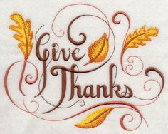 "Give Thanks	Product ID:	H8447 Size:	7.36""(w) x 5.8""(h) (186.9 x 147.4 mm)	Color Changes:	4 Stitches:	19233	Colors Used:	4"