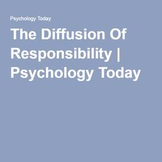 The Diffusion Of Responsibility   Psychology Today