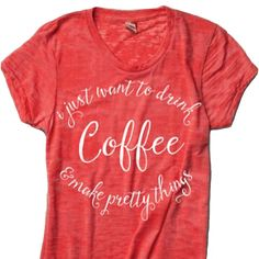 I Just Want to Drink Coffee & Make Pretty Things™ Burnout Tee | threelittlenumbers | T-Shirt | T-Shirt Design