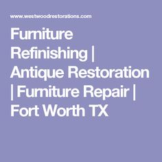 Furniture Refinishing | Antique Restoration | Furniture Repair | Fort Worth  TX