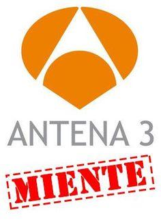 """""""ANTENA 3 MIENTE"""""""