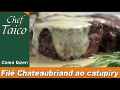 Filé Chateaubriand ao Catupiry | Vídeo + Receita | Blog do Chef Taico
