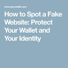 How to Spot a Fake Website: Protect Your Wallet and Your Identity