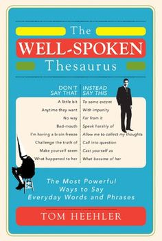The Well-Spoken Thesaurus: The Most Powerful Ways to Say ... https://www.amazon.com/dp/B004NNVI2O/ref=cm_sw_r_pi_awdb_x_4pIVyb0TEC4ZD