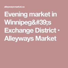 An evening market in the alleyways of Winnipeg's historic Exchange District. One part farmer's market, one part maker fair and one part design exhibit. Alleyway, Farmers Market, Marketing, Farmers' Market