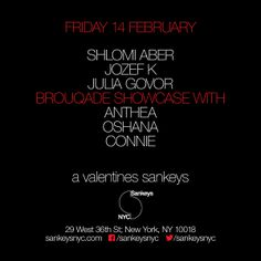 Friday February 14th A Sankeys Valentines  music by: Shlomi Aber, Józef K., Julia Govor, Brouqade Showcase w/, Anthea, Oshana, Connie  GET TICKETS http://wantickets.com/Events/149514/Valentines-Shlomi-Aber-Jozef-K-Julia-Go vor-Anthea-Oshana/ Table reservations email: reservations@sank... Doors Open 10pm | 21+ valid ID required. Sankeys NYC 29 West 36th Street New York, NY 10018 Stay Connected www.sankeysnyc.com | ww.facebook.com/sankeysnyc | www.twitter.com/... | instagram.com/sankeysnyc#