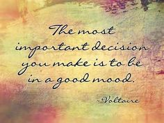 The Most Important Decision You Make Is To Be In A Good Mood life quotes life life quotes and sayings life inspiring quotes life image quotes