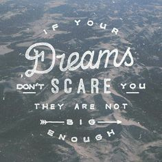 If your dreams dont scare you - #quote