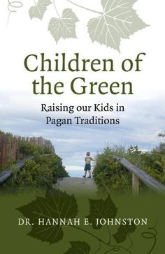Children of the Green: Raising our Kids in Pagan Traditio...