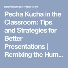 Pecha Kucha in the Classroom: Tips and Strategies for Better Presentations | Remixing the Humanities