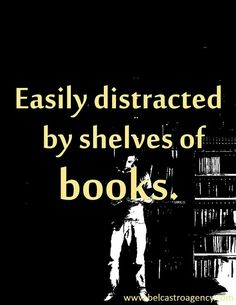 Easily distracted by shelves of books.