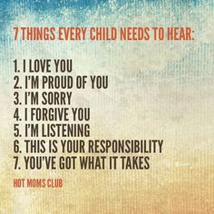 7 things a child needs to hear Words To Live By Quotes, Mom Quotes, Quotes For Kids, Im Proud Of You, Told You So, Love You, Hot Moms Club, I Forgive You, Say That Again