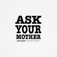 Ask Your Mother Daddy's Home, Tees, mugs and more. #Father, #President, #gift, #kids, #Mother, #humor, #tshirts, #tees. Shirts start at $16.98
