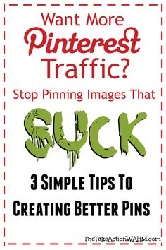 Want More Pinterest Traffic? Stop Pinning Images That Suck! Come read my 3 simple to follow rules for creating pins that get clicked and repinned. #blogging #socialmedia #pinterest