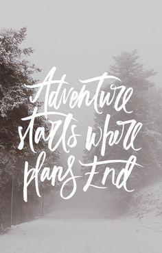 Adventure starts were plans end.