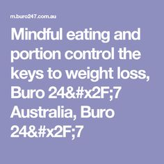 Mindful eating and portion control the keys to weight loss, Buro 24/7 Australia, Buro 24/7