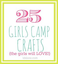 25 Girls Camp Craft Ideas the girls will LOVE! I think these would work for a family reunion also just put a twist on it.