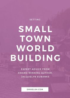 Small towns are a classic literary setting | small town world building | writing tips | world building tips | world building writing | world building ideas | world building country | worldbuilding writing | worldbuilding ideas