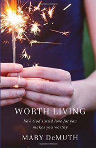 Book Review: Worth Living by Mary DeMuth - Thoughts On Books