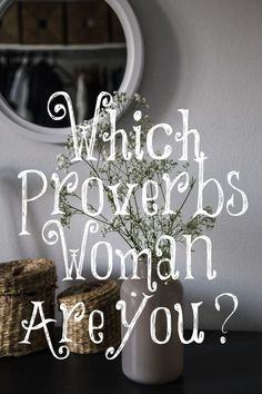 Are you building your home up with wisdom and sound judgment or are you tearing it down with your emotions and feelings? Which Proverbs woman are you?