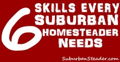 What do you need to do to make your life work? I've laid out six skills you need to improve your abilities and become a thriving suburban homesteader.