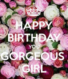 HAPPY BIRTHDAY YOU GORGEOUS  GIRL    ~✿Ophelia Ryan✿~