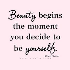 Beauty begins the moment you decide to be yourself..