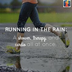 Running in the rain: A shower, therapy and cardo all at once.