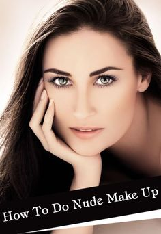 How To Do Nude Make Up: These are some simple steps to get that classy and sophisticated look.