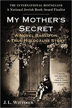 Amazon.com: My Mother's Secret: A Novel Based on a True Holocaust Story (9780425274811): J.L. Witterick: Books