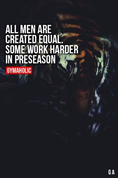 gymaaholic:  All Men Are Created Equal, Some Work Harder In Preseason We all started equal, it's time to work hard and give your 100%. http://www.gymaholic.co