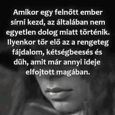 Mikor egy felnőtt sírni kezd... Poem Quotes, Motivational Quotes, Poems, Life Quotes, Inspirational Quotes, Qoutes, Some Good Quotes, Quotes To Live By, Best Quotes