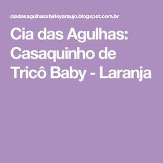 Cia das Agulhas: Casaquinho de Tricô Baby - Laranja